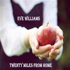 Eve Williams - Twenty Miles from Home