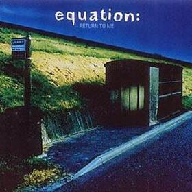 Equation - Return To Me