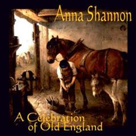 Anna Shannon - A Celebration of Old England