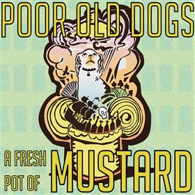 Poor Old Dogs - A Fresh Pot of Mustard