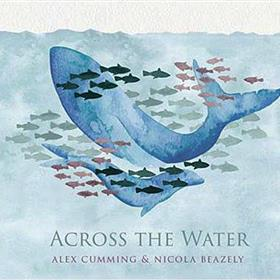 Alex Cumming & Nicola Beazley - Across the Water