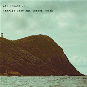Charlie Grey & Joseph Peach - Air Iomall