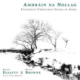 Roisin Elsafty, Ronan Browne, Tony Maher - Amhrain Na Nollag - Favourite Christmas Songs In Irish