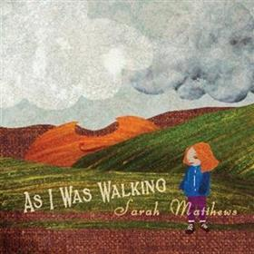 Sarah Matthews - As I Was Walking