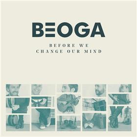 Beoga - Before We Change Our Mind