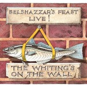 Belshazzar's Feast - Belshazzar's Feast Live - The Whiting's On The Wall
