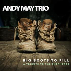 Andy May Trio - Big Boots to Fill - A Tribute to the Shepherds