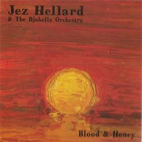 Jez Hellard & The Djukella Orchestra - Blood & Honey