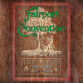 Fairport Convention - Come All Ye - The First Ten Years