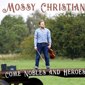 Mossy Christian - Come Nobles And Heroes
