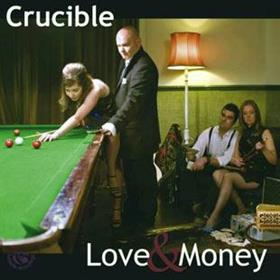 Crucible - Love & Money