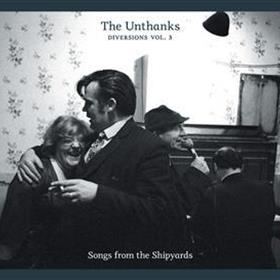 The Unthanks - Diversions Vol. 3 - Songs from the Shipyards