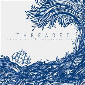 Threaded - Fair Winds and Following Seas