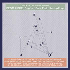 Stick In The Wheel - From Here: English Folk Field Recordings