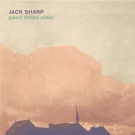 Jack Sharp - Good Times Older