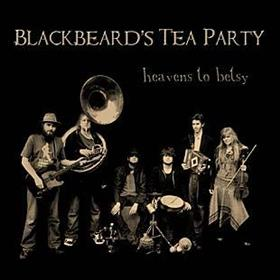 Blackbeard's Tea Party - Heavens To Betsy