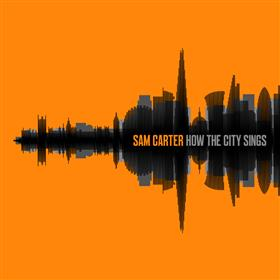 Sam Carter - How The City Sings