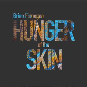 Brian Finnegan - Hunger of the Skin