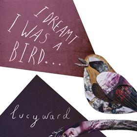 Lucy Ward - I Dreamt I was a Bird