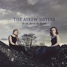 The Askew Sisters - In the Air or the Earth
