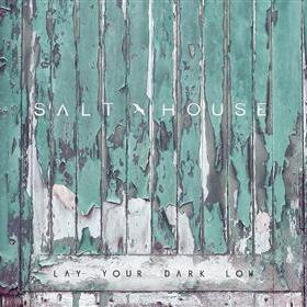 Salt House - Lay Your Dark Low
