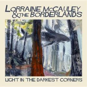 Lorraine Mccauley & The Borderlands - Light In The Darkest Corners