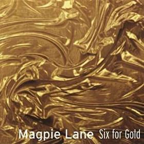 Magpie Lane - Six For Gold