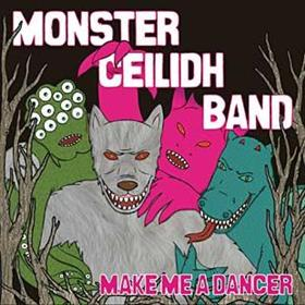 Monster Ceilidh Band - Make Me A Dancer