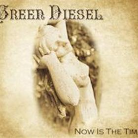Green Diesel - Now Is The Time
