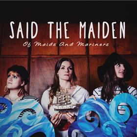 Said The Maiden - Of Maids & Mariners