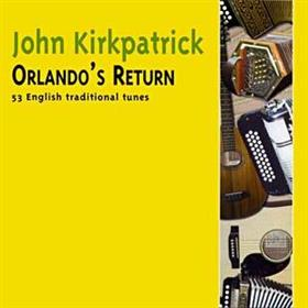 John Kirkpatrick - Orlando's Return - 55 English Traditional Tunes