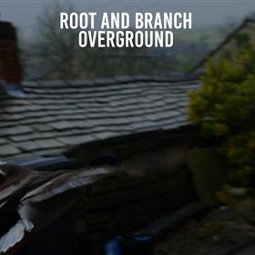 Root & Branch - Overground