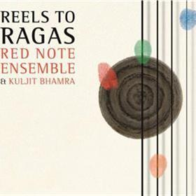Red Note Ensemble & Kuljit Bhamra - Reels to Ragas