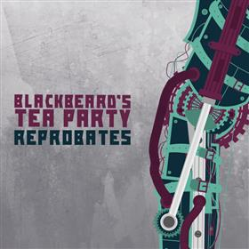 Blackbeard's Tea Party - Reprobates