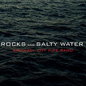 Kirkwall City Pipe Band - Rocks and Salty Water