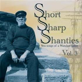Short Sharp Shanties: Sea Songs Of A Watchet Sailor Vol. 3 - Various Artists