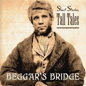 Beggar's Bridge - Short Stories Tall Tales