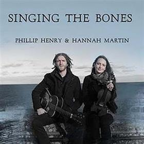 Phillip Henry & Hannah Martin - Singing The Bones