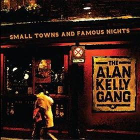 Alan Kelly Gang - Small Towns & Famous Nights
