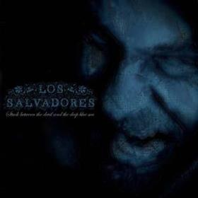 Los Salvadores - Stuck Between The Devil & The Deep Blue Sea