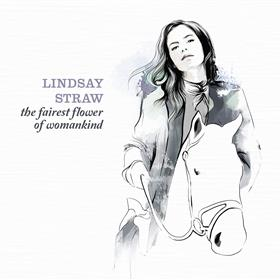 Lindsay Straw - The Fairest Flower of Womankind