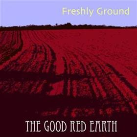 Freshly Ground - The Good Red Earth