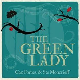 Caz Forbes & Ste Moncrieff - The Green Lady
