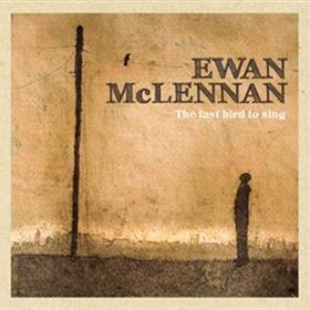 Ewan McLennan - The Last Bird To Sing