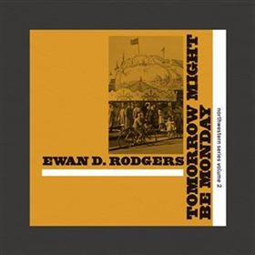 Ewan D Rodgers - Tomorrow Might Be Monday