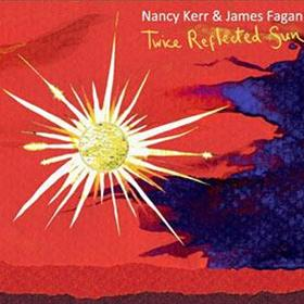 Nancy Kerr & James Fagan - Twice Reflected Sun