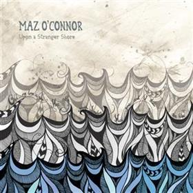 Maz O'Connor - Upon A Stranger Shore