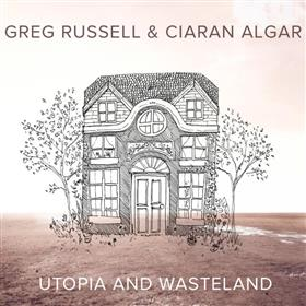 Greg Russell & Ciaran Algar - Utopia and Wasteland