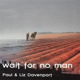 Paul & Liz Davenport - Wait for No Man