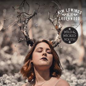 Kim Lowings & The Greenwood - Wild and Wicked Youth